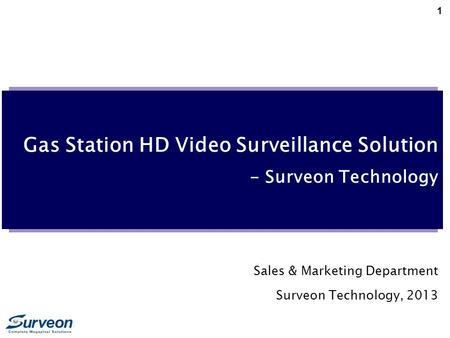 1 Gas Station HD Video Surveillance Solution - Surveon Technology Sales & Marketing Department Surveon Technology, 2013.