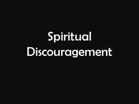 Spiritual Discouragement. Psalm 42 1 To the choirmaster. A Maskil of the Sons of Korah. As a deer pants for flowing streams, so pants my soul for you,