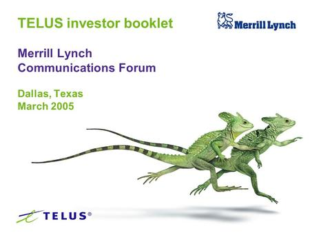 TELUS investor booklet Merrill Lynch Communications Forum Dallas, Texas March 2005.