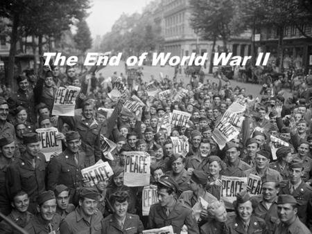 The End of World War II. Hitler's Downfall Allied soldiers surrounded Berlin Adolf Hitler committed suicide Before his death, he ordered his supporters.