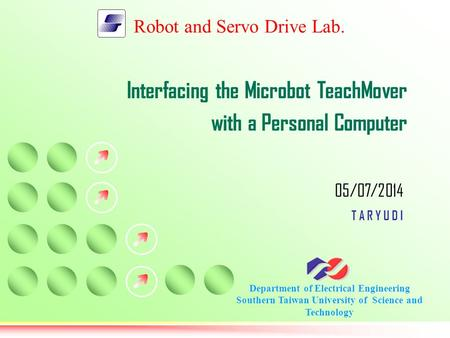 Robot and Servo Drive Lab. Department of Electrical Engineering Southern Taiwan University of Science and Technology 05/07/2014 T A R Y U D I Interfacing.