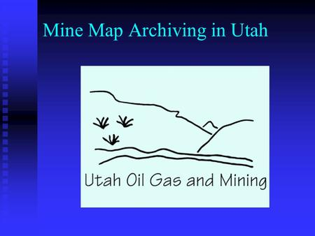 Mine Map Archiving in Utah. IMCC/MSHA Benchmarking Workshop Louisville, Kentucky October 15-16, 2003 Wayne Western, Reclamation Specialist Utah Division.