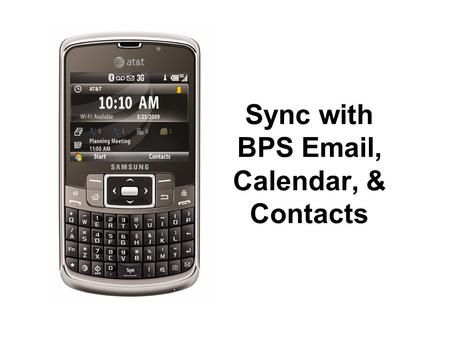 Sync with BPS Email, Calendar, & Contacts. Press Start.
