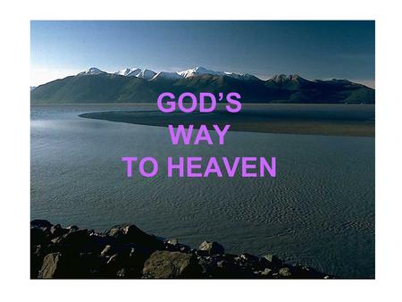 GOD'S WAY TO HEAVEN.