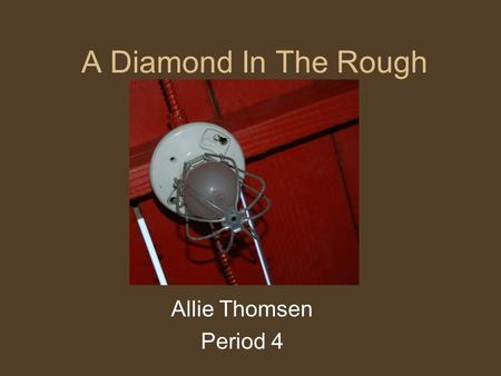 A Diamond In The Rough Allie Thomsen Period 4.