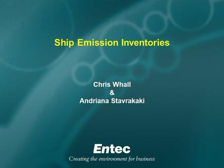 Ship Emission Inventories Chris Whall & Andriana Stavrakaki.