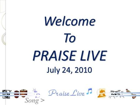 Song > Welcome To PRAISE LIVE July 24, 2010. Song > Like A River Glorious SDA Hymn 74.