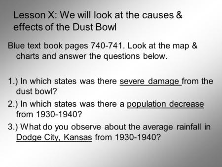 Lesson X: We will look at the causes & effects of the Dust Bowl Blue text book pages 740-741. Look at the map & charts and answer the questions below.