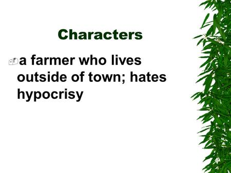 Characters  a farmer who lives outside of town; hates hypocrisy.