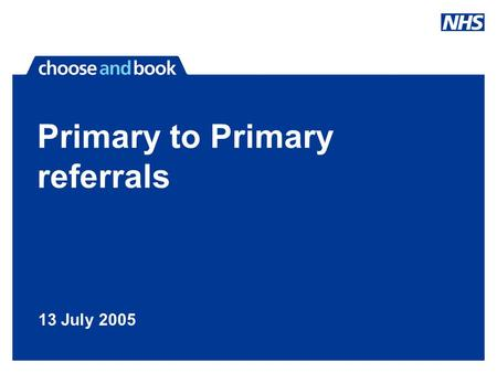 Primary to Primary referrals 13 July 2005. Advantages of Primary to Primary referrals?  Enables GP's and other members of the primary care team to refer.