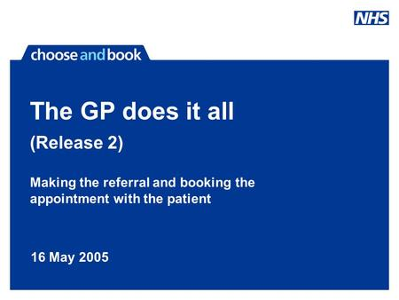 Making the referral and booking the appointment with the patient The GP does it all (Release 2) 16 May 2005.