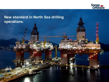 1 New standard in North Sea drilling operations..