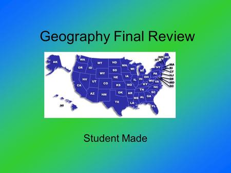 Geography Final Review Student Made. Easy Ways to Remember States C=California O= Oregon W= Washington NeVada Wyoming WHYoming ?????? U tah C olorado.