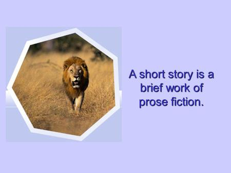 A short story is a brief work of prose fiction. Every story shares certain elements that work together to create an effect.
