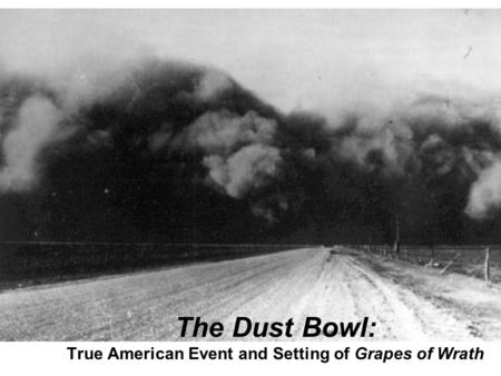 The Dust Bowl: True American Event and Setting of Grapes of Wrath.