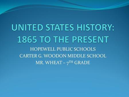 HOPEWELL PUBLIC SCHOOLS CARTER G. WOODON MIDDLE SCHOOL MR. WHEAT – 7 TH GRADE.