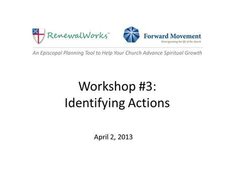 Workshop #3: Identifying Actions April 2, 2013. Follow-up Questions from the Workshop #2 Webinar (3/26)? Please enter questions in chat room.