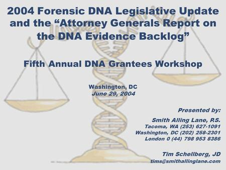 "2004 Forensic DNA Legislative Update and the ""Attorney Generals Report on the DNA Evidence Backlog"" Fifth Annual DNA Grantees Workshop Washington, DC June."