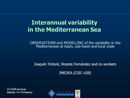 Interannual variability in the Mediterranean Sea OBSERVATIONS and MODELLING of the variability in the Mediterranean at basin, sub-basin and local scale.