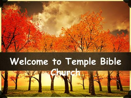 Welcome to Temple Bible Church. Call... 913-3759 or Guys Call 718-7388 Needed: Male Elementary Teachers 9:30am 11:00am Preschool.