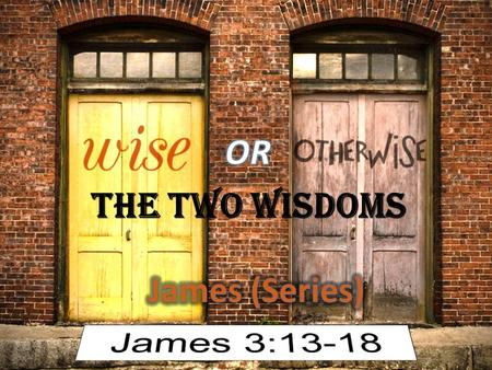 "THE TWO WISDOMS. Let's Talk About Wisdom INTRODUCTIONWISDOM: WHAT IS WISDOM? Sophia (wisdom): the expertise to do a job well ""to be skilled at life"""