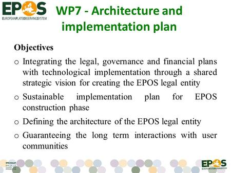 WP7 - Architecture and implementation plan Objectives o Integrating the legal, governance and financial plans with technological implementation through.