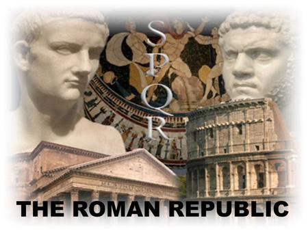 THE ROMAN REPUBLIC. Natural Advantages of the City: 1. located on fertile, coastal plain 2. Tiber River 3. located on seven hills Nomadic, Indo-European.