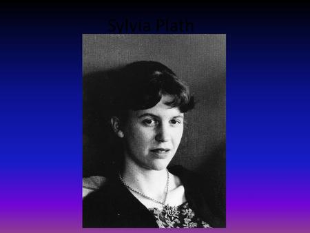 Sylvia Plath. Facts About Her Life Born on October 27, 1932 in Jamaica Plains, Massachusetts during the Great Depression. Her father was a biologist and.