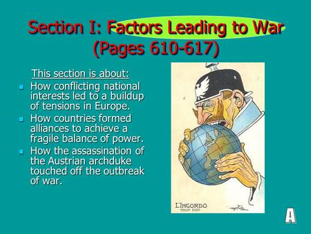 Section I: Factors Leading to War (Pages 610-617) This section is about: This section is about: How conflicting national interests led to a buildup of.