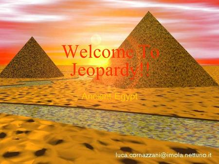 Welcome To Jeopardy!! Ancient Egypt Select A Category- Vocab 1Vocab 2General Knowledge Map SkillsFamous People Religion 100 200 300 400 500 *Final Jeopardy*