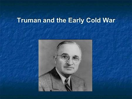 Truman and the Early Cold War. Crisis in Europe, Winter 1946-47 Cities and industry in ruins Harsh European winter Cities and industry in ruins Harsh.