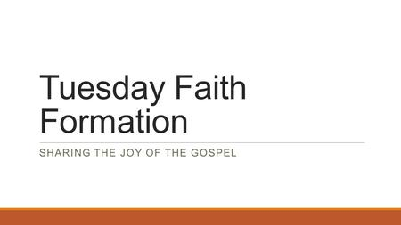 Tuesday Faith Formation SHARING THE JOY OF THE GOSPEL.