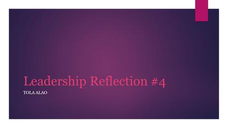 Leadership Reflection #4 TOLA ALAO. Harmony Achiever Responsibility Competition Belief TOP 5 STRENGTHS.