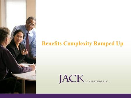 Benefits Complexity Ramped Up. Example 25 year old single female new hire Full time $36,000 salary.