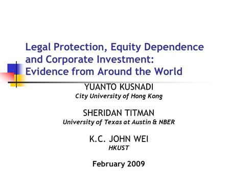 Legal Protection, Equity Dependence and Corporate Investment: Evidence from Around the World YUANTO KUSNADI City University of Hong Kong SHERIDAN TITMAN.