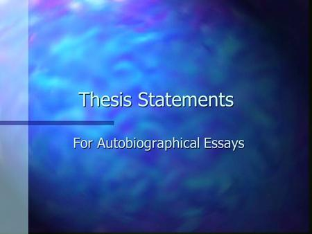 Do autobiographies have thesis