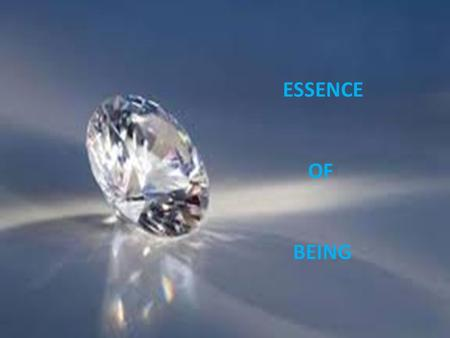 ESSENCE OF BEING. Our c.14 billion year evolving, expanding Universe has 3 guiding principles, giving it identity, values and direction. These principles.
