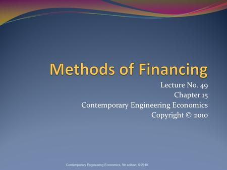 Lecture No. 49 Chapter 15 Contemporary Engineering Economics Copyright © 2010 Contemporary Engineering Economics, 5th edition, © 2010.