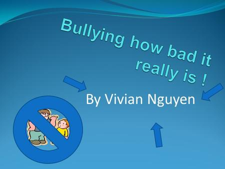 By Vivian Nguyen. Definition and Types  Bullying : to insult and overbear. There is more than one type of bullying.  there is cyber bullying  physical.
