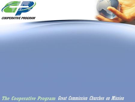 Great Commission Churches on Mission The Cooperative Program.