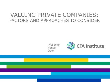 VALUING PRIVATE COMPANIES: FACTORS AND APPROACHES TO CONSIDER Presenter Venue Date.