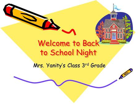 Welcome to Back to School Night Mrs. Yanity's Class 3 rd Grade.