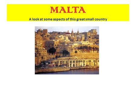 MALTA A look at some aspects of this great small country.