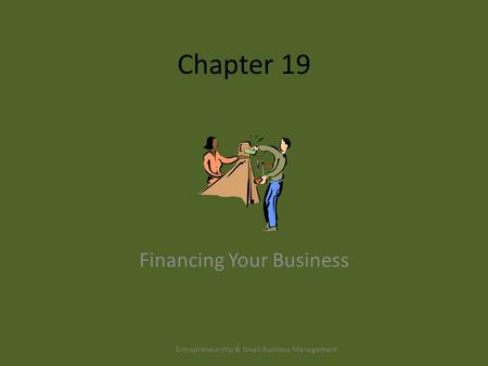 Chapter 19 Financing Your Business Entrepreneurship & Small Business Management.