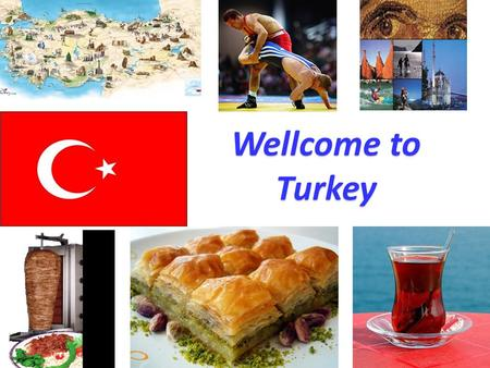 Turkey Wellcome to Turkey. 'Peace at Home, Peace in theWorld' Mustafa Kemal Atatürk is the founder and first President of the Republic of Turkey.