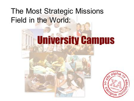 University Campus The Most Strategic Missions Field in the World: