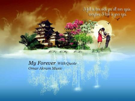 My Forever With Quote Omar Akram Music I can not live Without You.