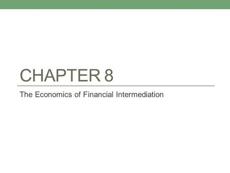 CHAPTER 8 The Economics of Financial Intermediation.