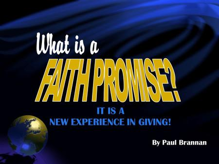 IT IS A NEW EXPERIENCE IN GIVING! By Paul Brannan.