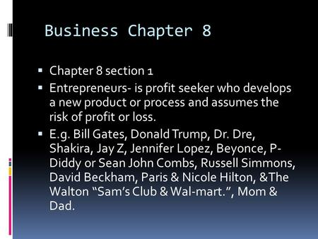 Business Chapter 8  Chapter 8 section 1  Entrepreneurs- is profit seeker who develops a new product or process and assumes the risk of profit or loss.